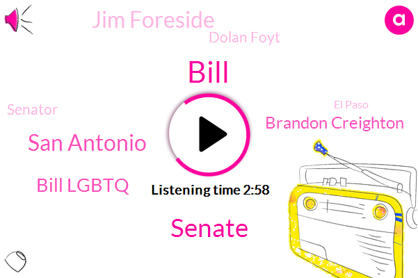 Bill,Senate,San Antonio,Bill Lgbtq,Brandon Creighton,Jim Foreside,Dolan Foyt,Senator,El Paso,Director,Austin,Dallas,Five Weeks