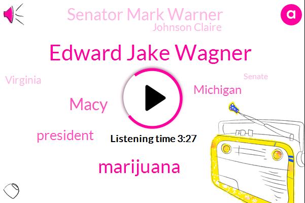 Edward Jake Wagner,Marijuana,Macy,President Trump,Michigan,Senator Mark Warner,Johnson Claire,Virginia,Senate,Delaware,Franklin County,Delta,ABC,Murder,Pike County,Mike Dewine,Jared Alley,Andy Field