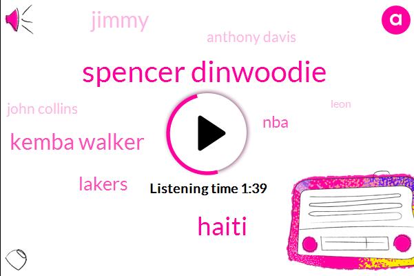 Spencer Dinwoodie,Haiti,Kemba Walker,Lakers,NBA,Jimmy,Anthony Davis,John Collins,Leon,One Yard