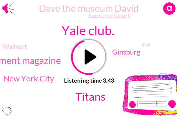 Yale Club.,Titans,Moment Magazine,New York City,Ginsburg,Dave The Museum David,Supreme Court,Walmart,Rick,Paris,Lance,India.,France.,Three Hours,Four Hours