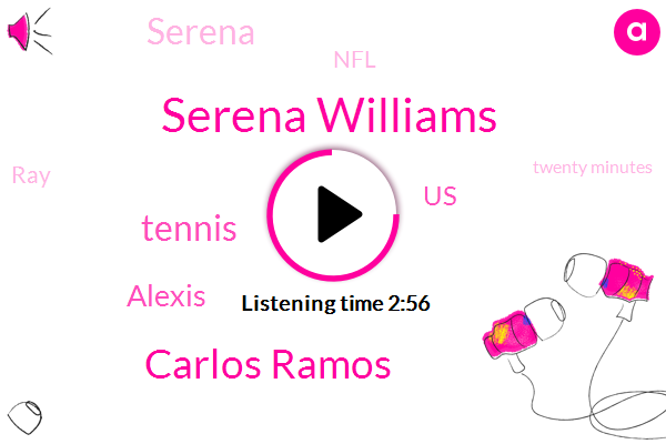 Serena Williams,Carlos Ramos,Tennis,Alexis,United States,Serena,NFL,RAY,Twenty Minutes,Twenty Seconds,Forty Years