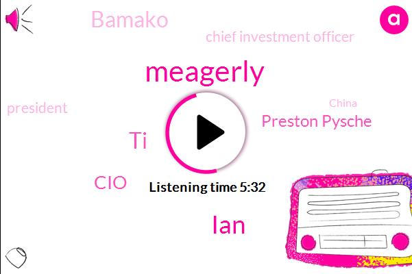 IAN,Meagerly,TI,CIO,Preston Pysche,Bamako,Chief Investment Officer,President Trump,China,Twenty Twenty