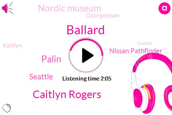 Caitlyn Rogers,Ballard,Palin,Seattle,Nissan Pathfinder,Nordic Museum,Georgetown,Kaitlyn,Everett,Komo,Tacoma,Keith Eldridge,Armand,Fifty Two Percent,Ten Year