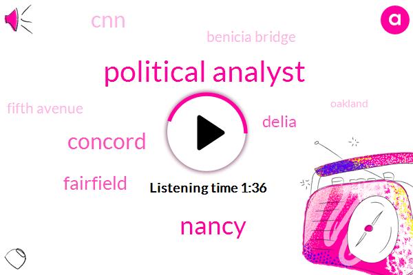 Political Analyst,Nancy,Concord,Fairfield,Delia,CNN,Benicia Bridge,Fifth Avenue,Oakland,Sunnyvale