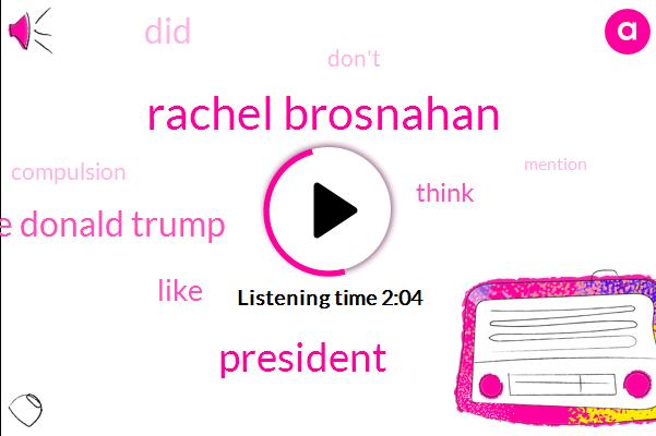 Rachel Brosnahan,President Trump,Roseanne Donald Trump