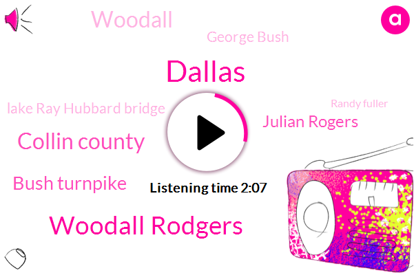 Woodall Rodgers,Dallas,Collin County,Bush Turnpike,Julian Rogers,Woodall,George Bush,Lake Ray Hubbard Bridge,Randy Fuller,Pearl,Lake Worth Bridge,Tarrant County,Chris Babbler,Montfort,Rockwall,Richland Hills,Sam Ray,Keller Springs,Donna,Beverly