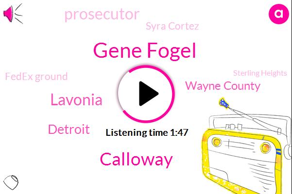 Gene Fogel,Calloway,Lavonia,Wayne County,Detroit,Prosecutor,WJR,Syra Cortez,Fedex Ground,Sterling Heights,Albert Weather,Michigan,IAN,Farmington Hills,UP,Alex,Kelly,Officer