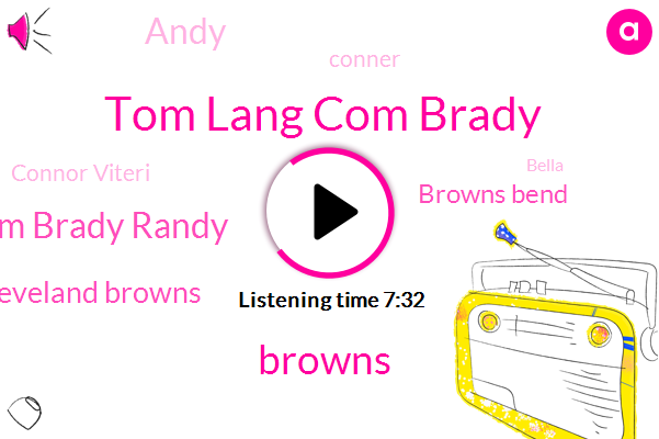 Tom Lang Com Brady,Browns,Tom Brady Randy,Cleveland Browns,Browns Bend,Andy,Conner,Connor Viteri,Bella,Cleveland,Adam Venit Terry,Kathy,Moss,Writer,Southie,Little,Warren,Brown