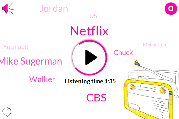 CBS,Mike Sugerman,Netflix,Walker,Chuck,Jordan,United States,Youtube,Manhattan,Midler