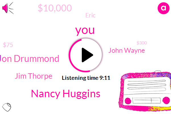 Nancy Huggins,Jon Drummond,Jim Thorpe,John Wayne,$10,000,Eric,$75,$300,1953,Burt Lancaster,White Sox,Chicago,Tyler Aki,Minnesota,1913,300,TWO,AMY,P. Ece,1912