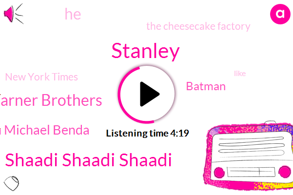 Stanley,Shaadi Shaadi Shaadi,Warner Brothers,Brian Michael Benda,Batman,The Cheesecake Factory,New York Times,Partner,Elder Abuse,LEE,Twenty Years