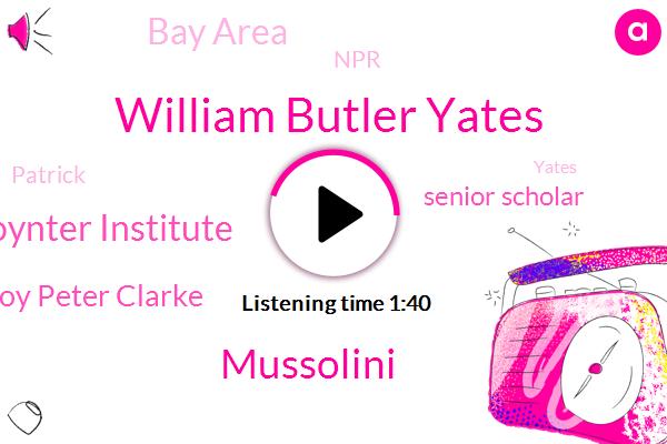 William Butler Yates,Mussolini,Poynter Institute,Roy Peter Clarke,Senior Scholar,Bay Area,Kqed,NPR,Patrick