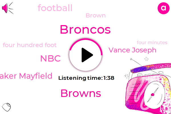 Broncos,Browns,NBC,Baker Mayfield,Vance Joseph,Football,Brown,Four Hundred Foot,Four Minutes,Three Yards,Ten Yard