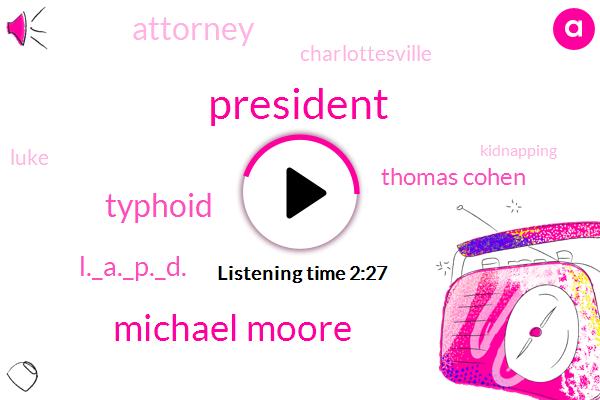 President Trump,Michael Moore,Typhoid,L._A._P._D.,Thomas Cohen,Attorney,Charlottesville,Luke,Kidnapping,North Salt Lake,Twenty-Three-Year-Old University Of Utah,Mike Brown,Salt Lake City,Salt Lake,Kelly Smoot,Donald Trump,Joe Ramsey