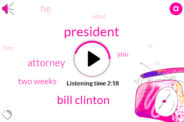 President Trump,Bill Clinton,Michael,Attorney,Two Weeks