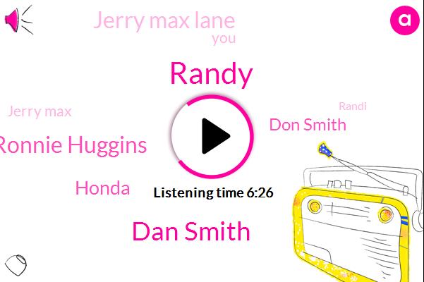 Randy,Dan Smith,Ronnie Huggins,Honda,Don Smith,Jerry Max Lane,Jerry Max,Randi,North Carolina,Gene Huggins,General Manager,David Albatross,Mitsubishi Electric,Hearst,LA,Aspirin,Matt,Addison