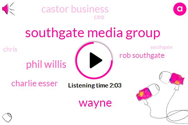 Southgate Media Group,Wayne,Phil Willis,Charlie Esser,Rob Southgate,Castor Business,CEO,Chris
