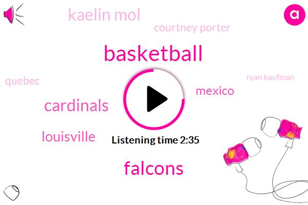 Basketball,Falcons,Cardinals,Louisville,Kaelin Mol,Courtney Porter,Mexico,Quebec,Ryan Kaufman,Colorado,Cain,De Bennett,Eight Days
