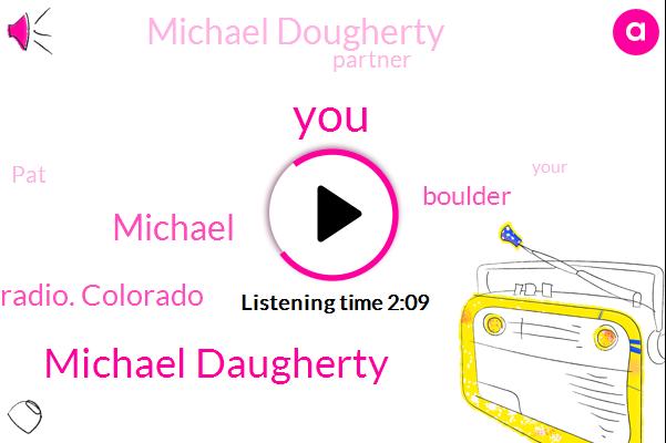 Michael Daugherty,Michael,Newsradio. Colorado,Boulder,Michael Dougherty,Partner,PAT