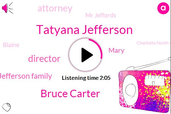 Tatyana Jefferson,Bruce Carter,Director,Jefferson Family,Mary,Attorney,Mr Jeffords,Blaine,Charlotte North Carolina,Twenty Minute,Seven Days