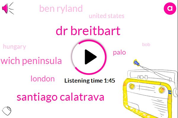 Dr Breitbart,Santiago Calatrava,Greenwich Peninsula,London,Palo,Ben Ryland,United States,Hungary,BOB,Budapest,Thirty Minutes