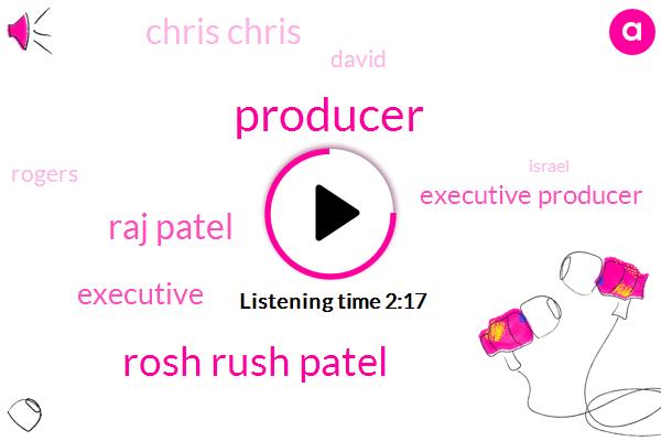 Rosh Rush Patel,Raj Patel,Producer,Executive Producer,Executive,Chris Chris,David,Rogers,Israel,Vicky,Zillow