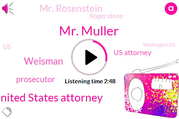 Mr. Muller,Assistant United States Attorney,Weisman,Prosecutor,Us Attorney,Mr. Rosenstein,Roger Stone,Washington Dc,United States,Special Counsel,Andersen,Sydney,Merrill,Russia,Andrew,Lynch,Twenty Years,Two Seconds
