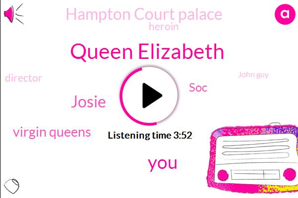 Queen Elizabeth,Josie,Virgin Queens,SOC,Hampton Court Palace,Heroin,Director,John Guy,Elizabeth I,China,England,Seven Years