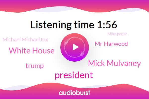 Mick Mulvaney,President Trump,White House,Mr Harwood,Donald Trump,Michael Michael Fox,Mike Pence,Rush Limbaugh,Apple