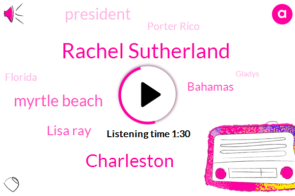 Rachel Sutherland,Charleston,Myrtle Beach,Lisa Ray,Bahamas,President Trump,Porter Rico,Florida,Gladys,Skype,Myrtle Beach South Carolina,Carolina,Five Hours