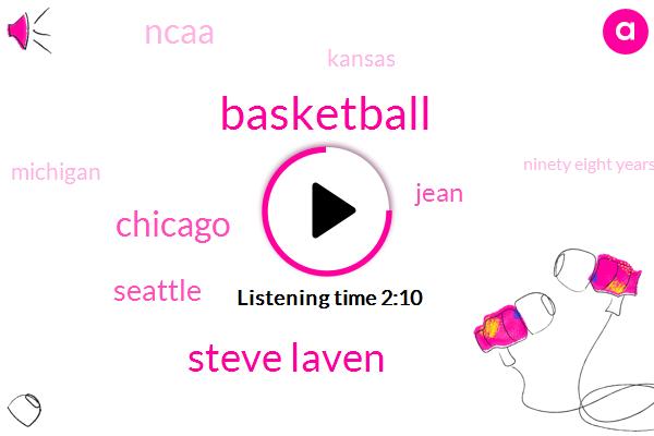 Basketball,Steve Laven,Chicago,Seattle,Jean,Ncaa,Kansas,Michigan,Ninety Eight Years