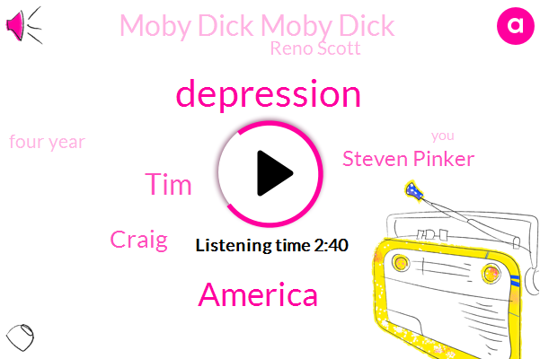 Depression,America,TIM,Craig,Steven Pinker,Moby Dick Moby Dick,Reno Scott,Four Year
