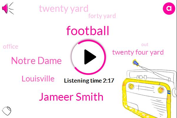 Jameer Smith,Football,Notre Dame,Louisville,Twenty Four Yard,Twenty Yard,Forty Yard