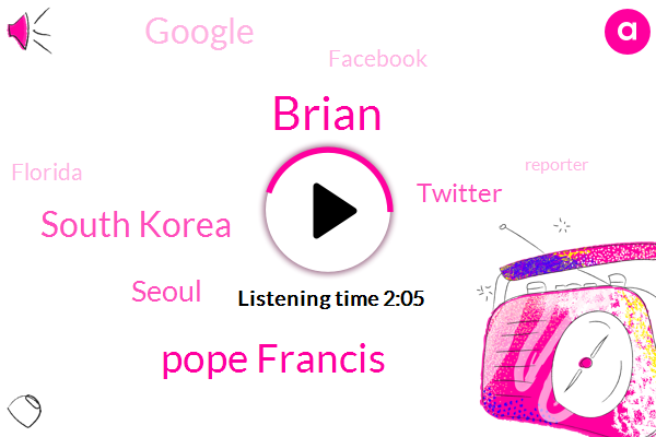 Brian,Pope Francis,South Korea,Seoul,Twitter,Google,Facebook,Florida,Reporter,Italy,Asia,Seattle,Detroit,Minneapolis,Marcia Taylor,Orlando