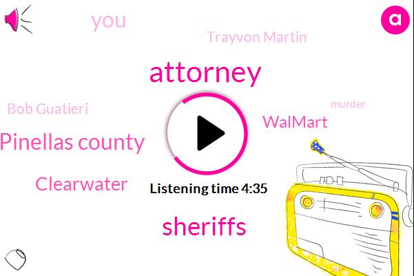 Attorney,Sheriffs,Pinellas County,Clearwater,Walmart,Trayvon Martin,Bob Guatieri,Murder