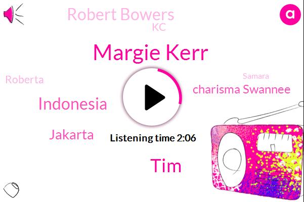 Margie Kerr,TIM,Indonesia,Jakarta,Charisma Swannee,Robert Bowers,KC,Roberta,Samara,Pittsburgh,Eddie,BBC,TOM,CBS