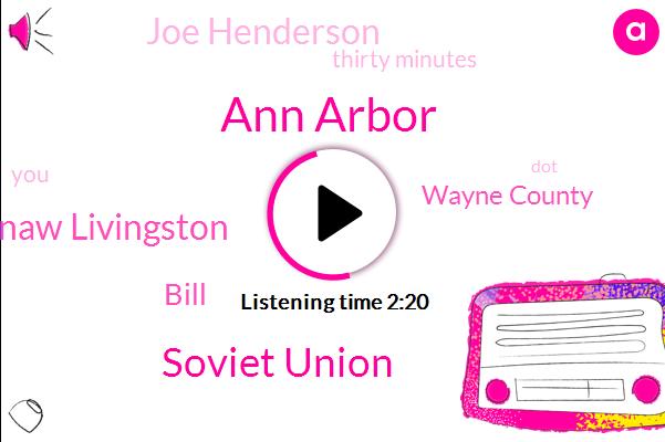 Ann Arbor,Soviet Union,Washtenaw Livingston,Bill,Wayne County,Joe Henderson,Thirty Minutes