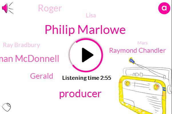 Philip Marlowe,Producer,Norman Mcdonnell,Gerald,Raymond Chandler,Roger,Lisa,Ray Bradbury,Mars,Eric,One Dollar,Zero Hour