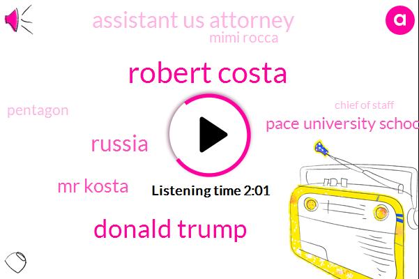 Robert Costa,Donald Trump,Russia,Mr Kosta,Pace University School Of Law,Assistant Us Attorney,Mimi Rocca,Pentagon,Chief Of Staff,Washington Post,Reporter,Nicole Wallace,Washington,White House,Jay Secolo,President Trump,New York,CIA,Sixty Second