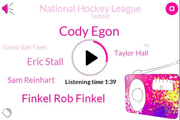 Cody Egon,Finkel Rob Finkel,Eric Stall,Sam Reinhart,Taylor Hall,National Hockey League,Twitter,Greta Van Fleet