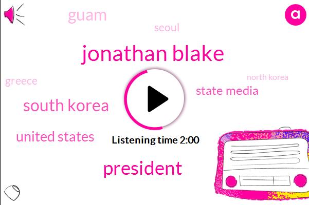 Jonathan Blake,South Korea,United States,President Trump,State Media,Guam,Seoul,Greece,North Korea,Pyongyang,Washington,BBC,Kim Jong