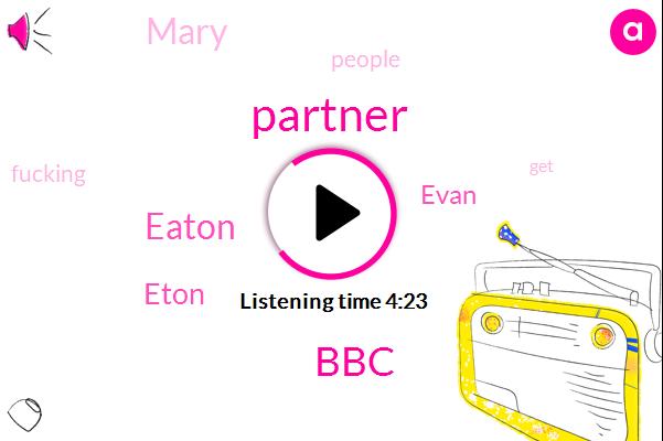 Partner,BBC,Eaton,Eton,Evan,Mary