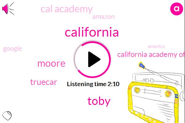 California,Toby,Moore,Truecar,California Academy Of Sciences,Cal Academy,Amazon,Google,America