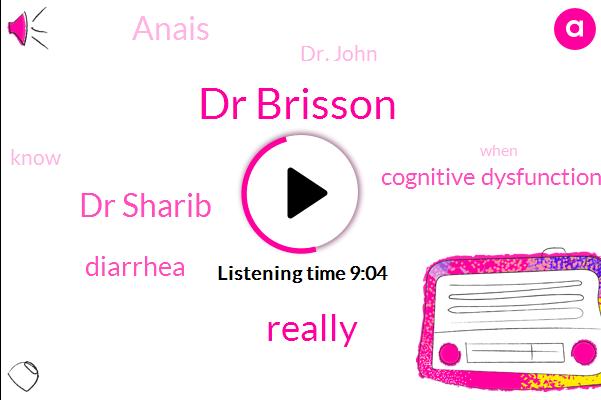 Dr Brisson,Dr Sharib,Diarrhea,Cognitive Dysfunction,Anais,Dr. John