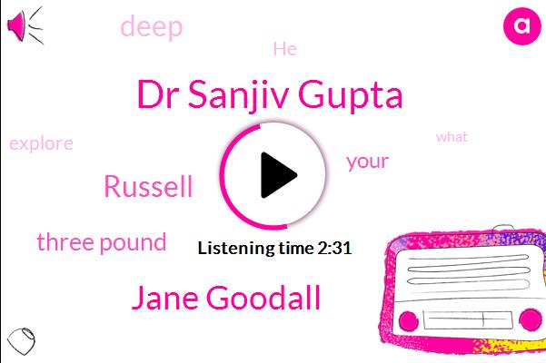 Dr Sanjiv Gupta,Jane Goodall,Russell,Three Pound