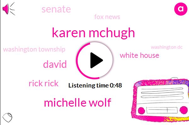 Michelle Wolf,President Trump,Michigan,Karen Mchugh,White House,Washington Dc,Washington Township,CAL,Senate,David,Rick Rick
