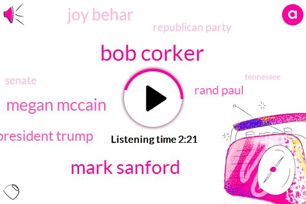 Bob Corker,Tennessee,President Trump,Mark Sanford,Senate,Republican Party,Donald Trump,Megan Mccain,South Carolina,Rand,Joy Behar
