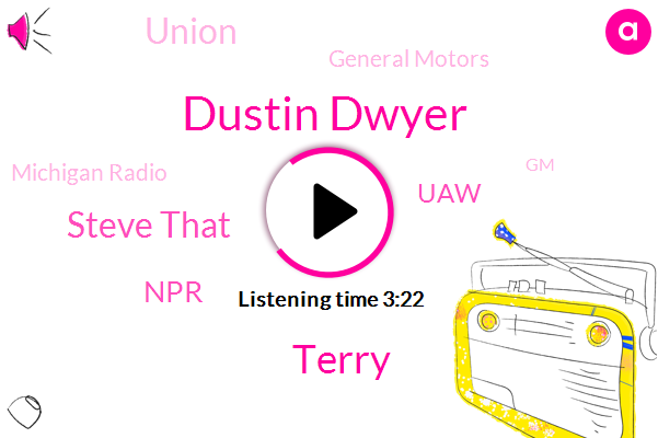 Dustin Dwyer,UAW,GM,Union,Terry,Grand Rapids Michigan,General Motors,United States,Michigan Radio,NPR,Steve That,Vice President,Michigan,Two Hundred Fifty Dollars,Three Weeks,Two Years