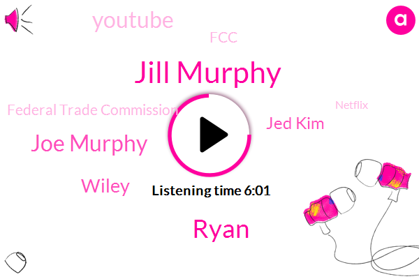 Youtube,Editor In Chief,Jill Murphy,Ryan,Joe Murphy,FCC,Boxing,Wiley,United States,Federal Trade Commission,Jed Kim,Netflix,NPS,One Hundred Seventy Million Dollars,One Hundred Seventy Million Dollar,Forty Five Percent,Twelve Months,Seven Year