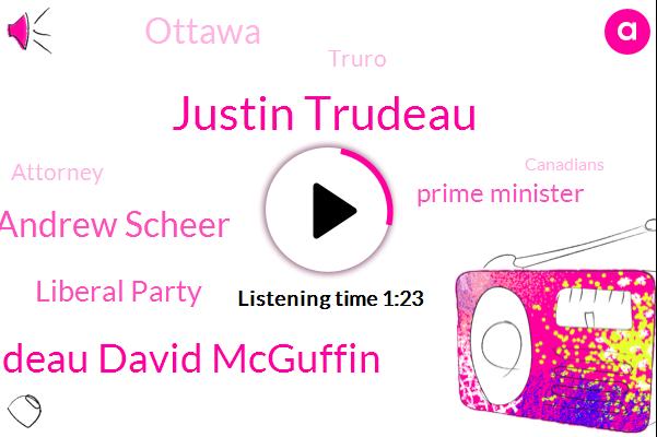 Prime Minister,Justin Trudeau,Liberal Party,Trudeau David Mcguffin,Ottawa,Andrew Scheer,Truro,Attorney,Four Years